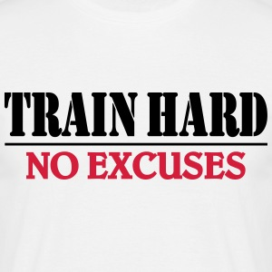 Train hard-no excuses Tee shirts - T-shirt Homme