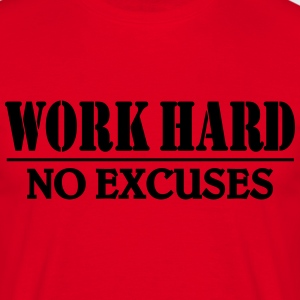 Work hard-no excuses T-shirts - Mannen T-shirt