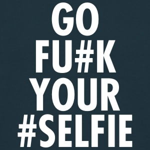 Go Fu#k Your #Selfie T-Shirts - Men's T-Shirt