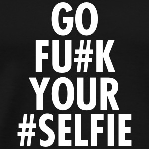 Go Fu#k Your #Selfie Tee shirts - T-shirt Premium Homme