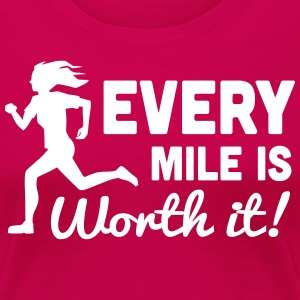 Every Mile is Worth It! T-Shirts - Women's Premium T-Shirt