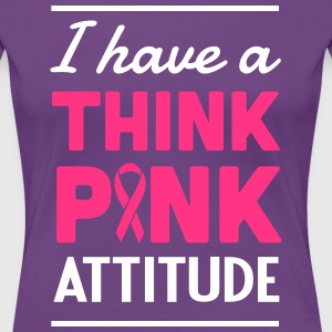 I Have a Think Pink Attitude T-Shirts - Women's Premium T-Shirt