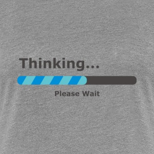 Thinking Please Wait Bar T-Shirts - Frauen Premium T-Shirt