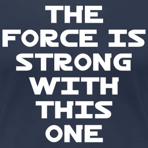The Force is Strong With This One T-Shirts - Women's Premium T-Shirt