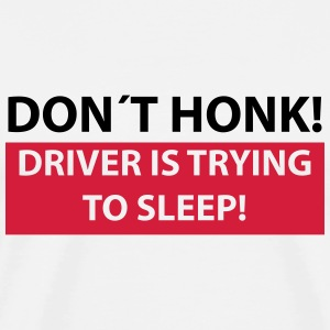 don´t honk driver is trying to sleep T-Shirts - Männer Premium T-Shirt