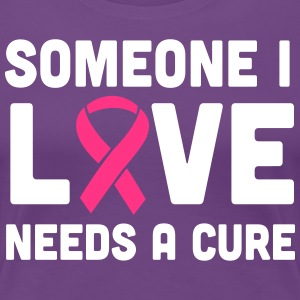 Someone I Love Needs a Cure T-Shirts - Women's Premium T-Shirt