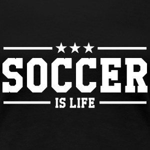 Soccer is life T-Shirts - Women's Premium T-Shirt
