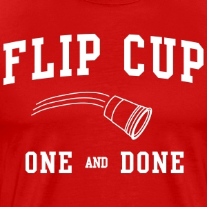 Flip Cup: One and Done T-Shirts - Men's Premium T-Shirt