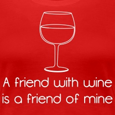 A Friend With Wine is a Friend of Mine T-Shirts