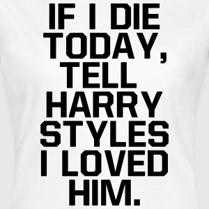If I die today, tell  I loved him T-shirts - Dame-T-shirt