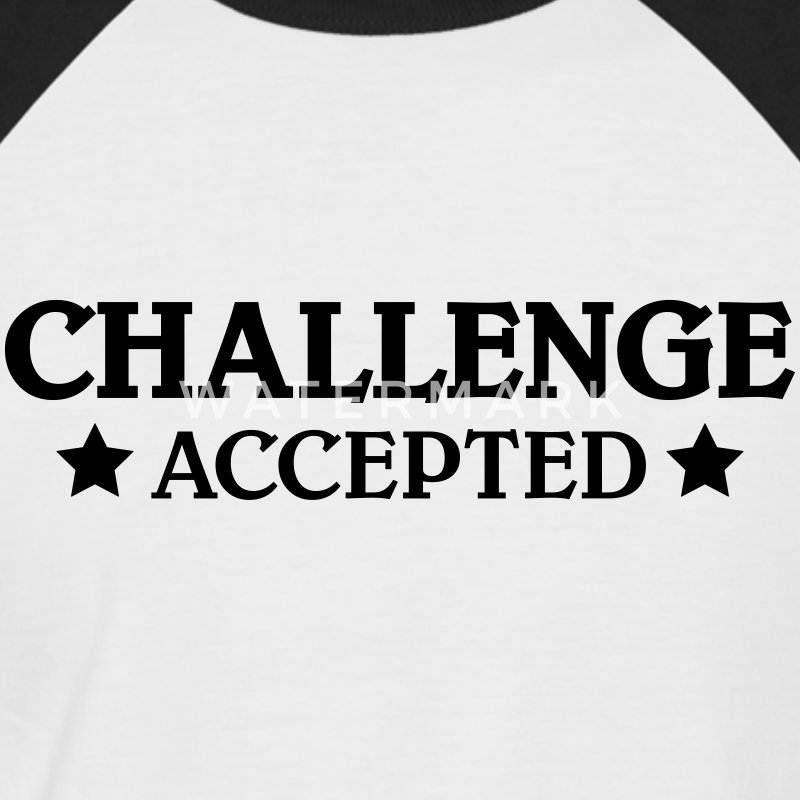 CHallenge accepted T-Shirts - Men's Baseball T-Shirt