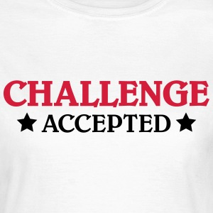 Challenge accepted T-shirts - Vrouwen T-shirt