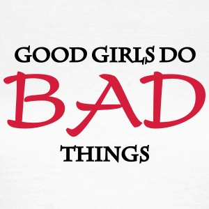 Good Girls do bad things T-Shirts - Women's T-Shirt
