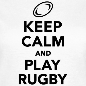 Keep calm and play Rugby T-Shirts - Frauen T-Shirt