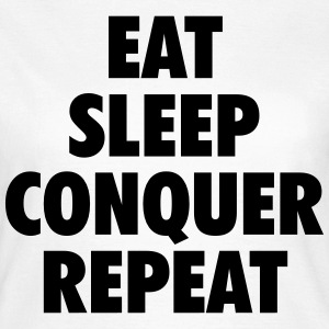 eat conquer sleep repeat T-shirts - Vrouwen T-shirt