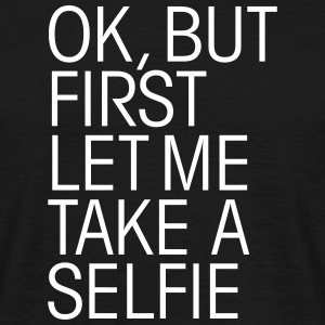 OK, But First Let Me Take A Selfie Tee shirts - T-shirt Homme