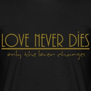 love never dies T-Shirts - Men's T-Shirt