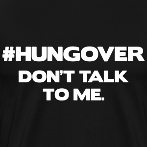 #HUNGOVER. Don't Talk To Me T-shirts - Herre premium T-shirt