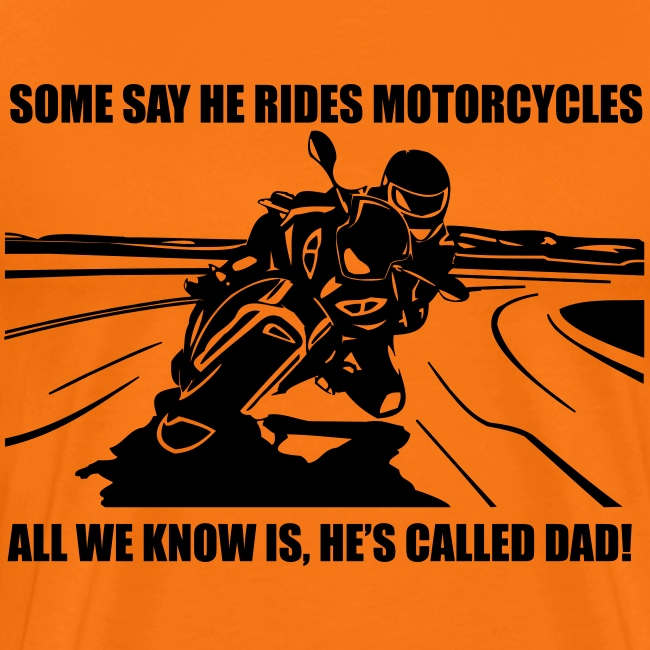 Some say he rides Motorcycles