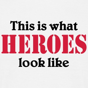 This is what Heroes look like T-shirts - T-shirt herr