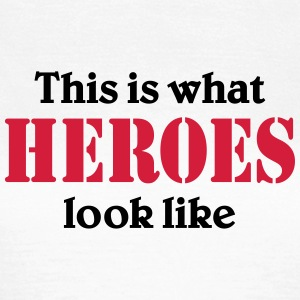This is what Heroes look like T-Shirts - Frauen T-Shirt