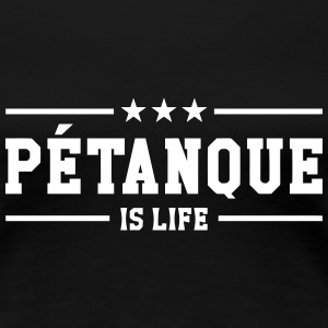 Petanque is life T-Shirts - Frauen Premium T-Shirt