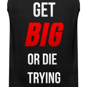 Get Big or Die Trying - Men's Premium Tank Top