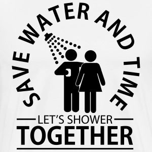 Save water and time - let's shower together T-shirts - Mannen Premium T-shirt