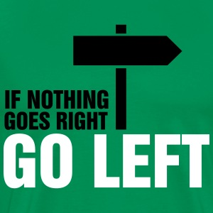 If nothing goes right, go left T-Shirts - Männer Premium T-Shirt