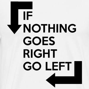If nothing goes right, go left T-shirts - Mannen Premium T-shirt