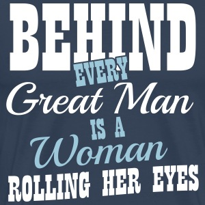 Behind every great man is a woman rolling her eyes T-shirts - Mannen Premium T-shirt