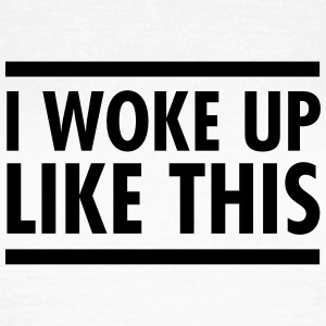 I Woke Up Like This Tee shirts - T-shirt Femme