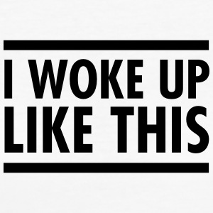 I Woke Up Like This T-shirts - Organic damer