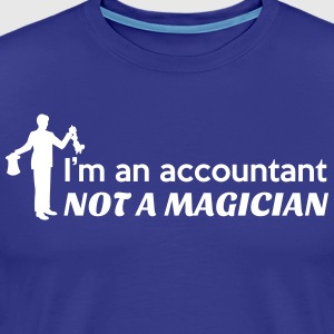 I'm an Accountant Not a Magician T-Shirts - Men's Premium T-Shirt