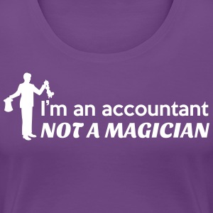 I'm an Accountant Not a Magician T-Shirts - Women's Premium T-Shirt