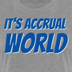 It's Accrual World T-Shirts - Women's Premium T-Shirt