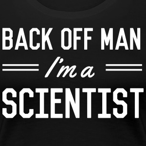 Back Off Man I'm a Scientist T-Shirts - Women's Premium T-Shirt