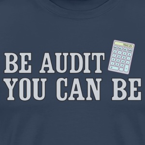 Be Audit You Can Be T-Shirts - Men's Premium T-Shirt