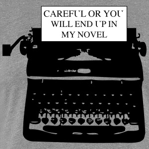 Careful or You'll End Up in My Novel Typewriter T-Shirts - Women's Premium T-Shirt