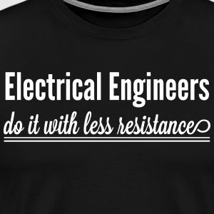 Electrical Engineers Do It With Less Resistance T-Shirts - Men's Premium T-Shirt