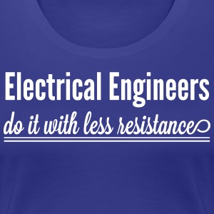 Electrical Engineers Do It With Less Resistance T-Shirts - Women's Premium T-Shirt