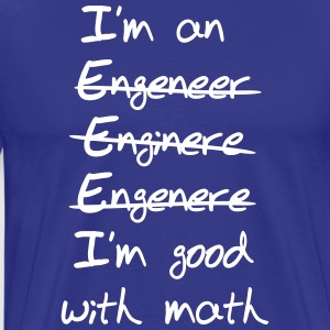 Engineer I'm Good With Math T-Shirts - Men's Premium T-Shirt