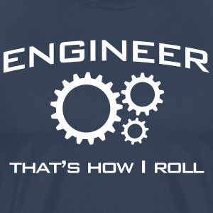 Engineer That's How I Roll T-Shirts - Men's Premium T-Shirt