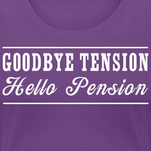 Goodbye Tension Hello Pension T-Shirts - Women's Premium T-Shirt