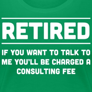 Retired Consulting Fee T-Shirts - Women's Premium T-Shirt