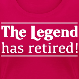 The Legend Has Retired! T-Shirts - Women's Premium T-Shirt
