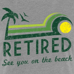 Retired See You On the Beach T-Shirts - Women's Premium T-Shirt