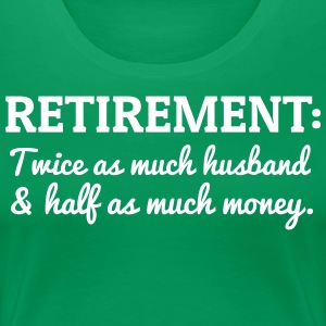 Twice as Much Husband & Half as Much Money T-Shirts - Women's Premium T-Shirt