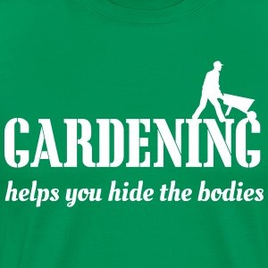 Gardening Helps You Hide the Bodies T-Shirts - Men's Premium T-Shirt