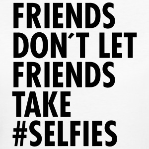 Friends Don´t Let Friends Take #Selfies Tee shirts - T-shirt Bio Femme